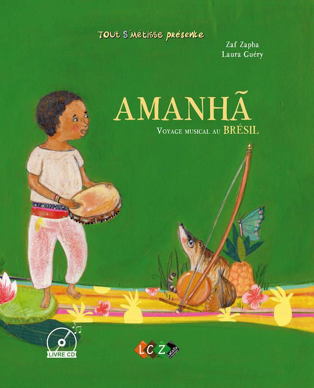 AMANHA : VOYAGE MUSICAL AU BRESIL – Zaf Zapha, illustrations Laura Guéry