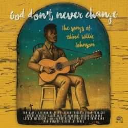 « God don't never change : the songs of BLIND WILLIE JOHNSON «