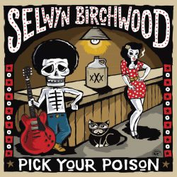 SELWYN BIRCHWOOD  « Pick your poison »
