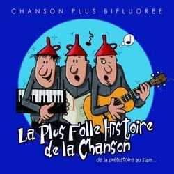 CHANSON PLUS BIFLUOREE, «La Folle histoire de la chanson, de la préhistoire au slam»