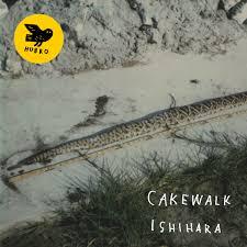 CAKEWALK  «Ishihara»