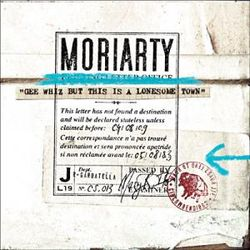 MORIARTY, « Gee whiz but this is a lonesome town »