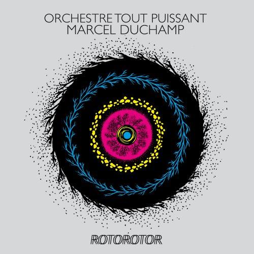 Orchestre Tout Puissant Marcel Duchamp, «Rotorotor»
