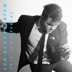 LCD SOUNDSYSTEM, «This is happening»