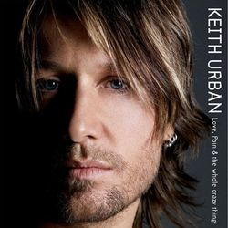 KEITH URBAN, «Love, pain and the whole crazy thing»