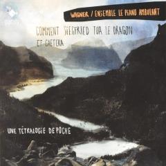 Wagner par le Piano Ambulant «Comment Siegfried tua le dragon et caetera»
